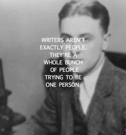 Writers aren't exactly people. They're a bunch of people trying to be one person.