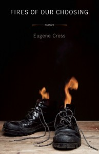 "Book Review: ""Fires of Our Choosing"" by Eugene Cross"